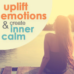 Uplift the Emotions and Create Inner Calm