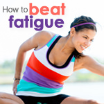 How to Beat Fatigue